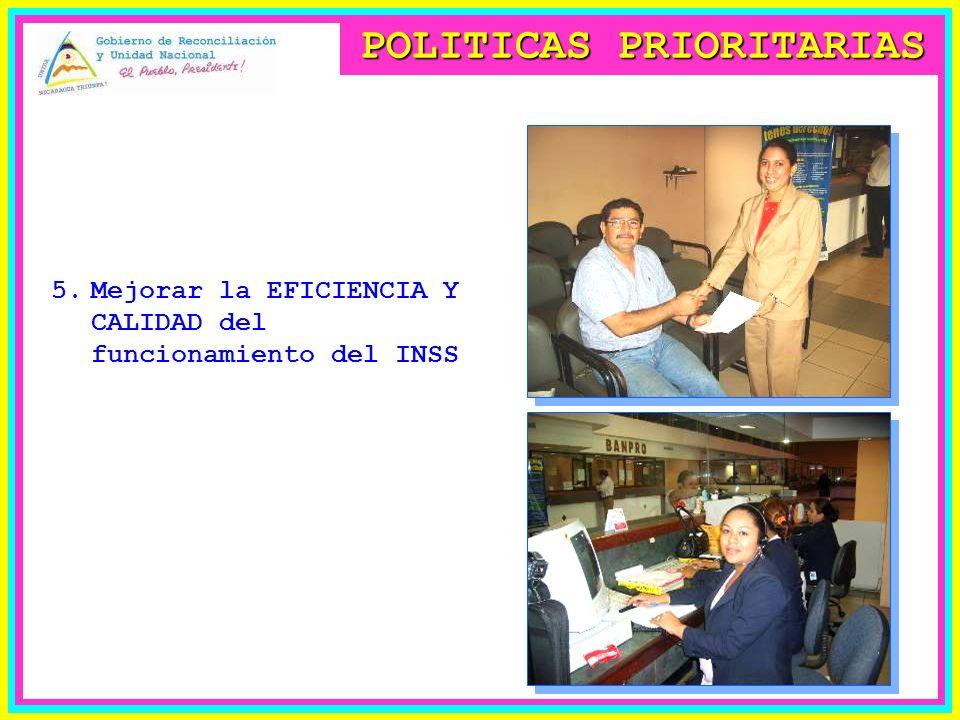 POLITICAS PRIORITARIAS 5.Mejorar la EFICIENCIA Y CALIDAD del funcionamiento del INSS