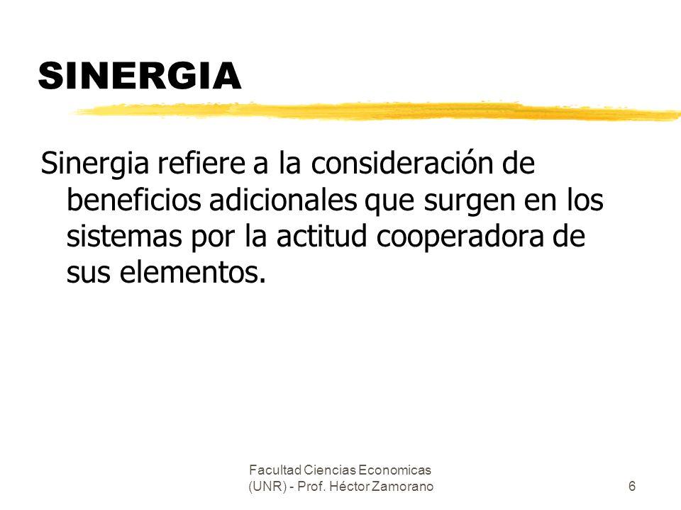 Facultad Ciencias Economicas (UNR) - Prof. Héctor Zamorano6 SINERGIA Sinergia refiere a la consideración de beneficios adicionales que surgen en los s