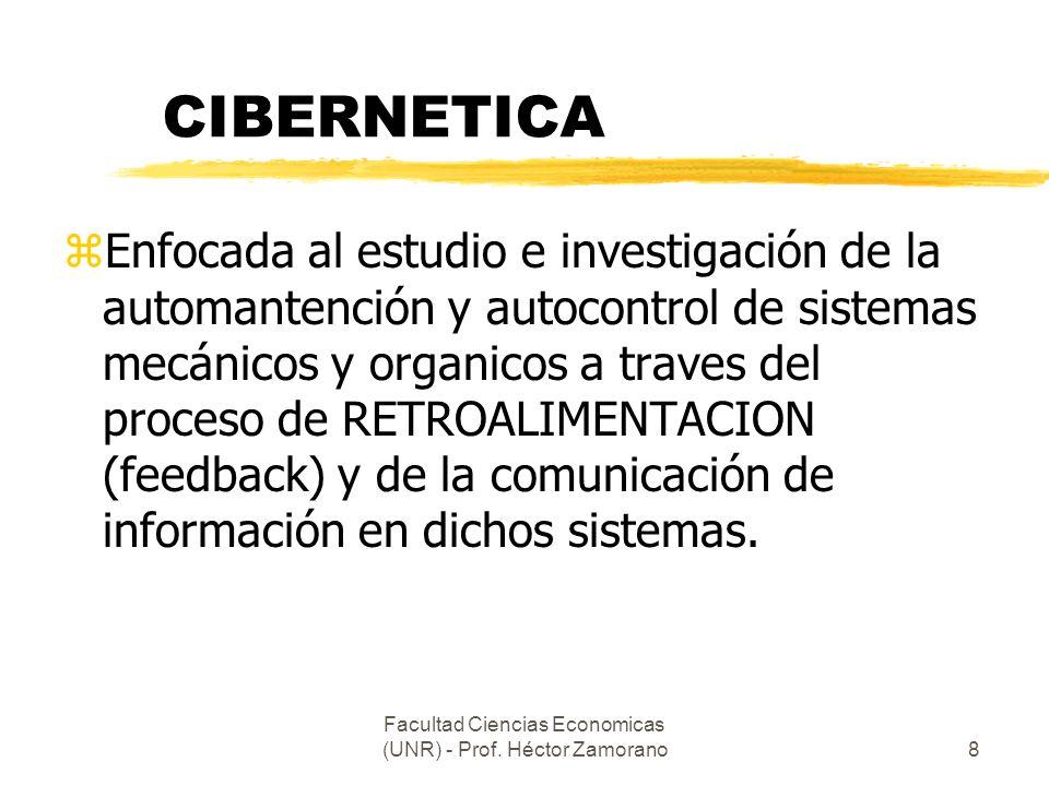 Facultad Ciencias Economicas (UNR) - Prof. Héctor Zamorano8 CIBERNETICA zEnfocada al estudio e investigación de la automantención y autocontrol de sis