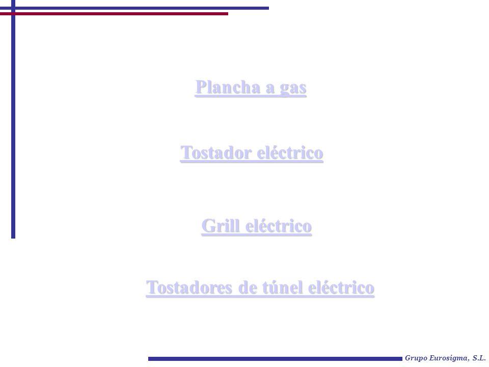 Grupo Eurosigma, S.L. Plancha a gas Plancha a gas Grill eléctrico Grill eléctrico Tostador eléctrico Tostador eléctrico Tostadores de túnel eléctrico
