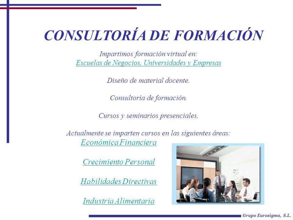 CONSULTORÍA DE FORMACIÓN Grupo Eurosigma, S.L. Económica Financiera Crecimiento Personal Habilidades Directivas Industria Alimentaria Impartimos forma