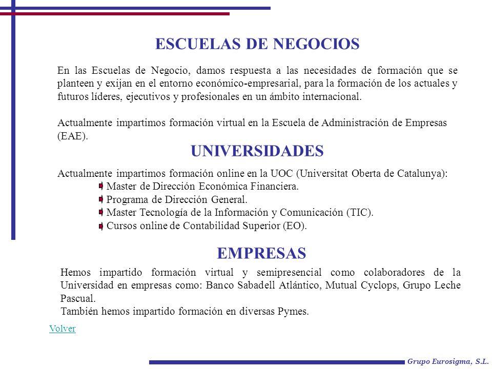 ESCUELAS DE NEGOCIOS Grupo Eurosigma, S.L. En las Escuelas de Negocio, damos respuesta a las necesidades de formación que se planteen y exijan en el e