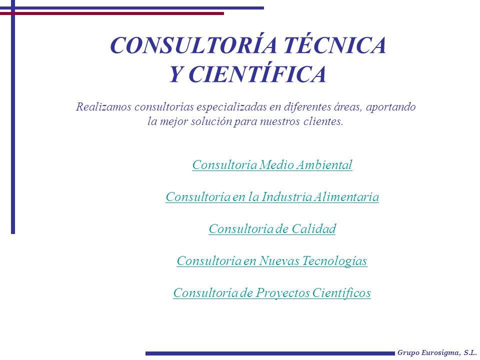 CONSULTORÍA TÉCNICA Y CIENTÍFICA Grupo Eurosigma, S.L. Consultoría Medio Ambiental Consultoría en la Industria Alimentaria Consultoría de Calidad Cons