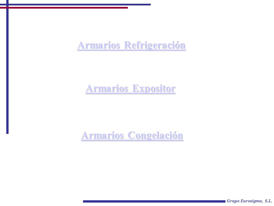 Grupo Eurosigma, S.L. Armarios Refrigeración Armarios Refrigeración Armarios Expositor Armarios Expositor Armarios Congelación Armarios Congelación