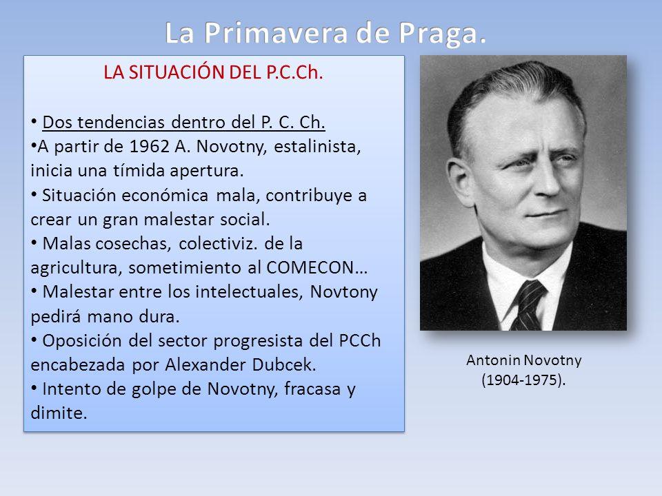 LA SITUACIÓN DEL P.C.Ch. Dos tendencias dentro del P. C. Ch. A partir de 1962 A. Novotny, estalinista, inicia una tímida apertura. Situación económica