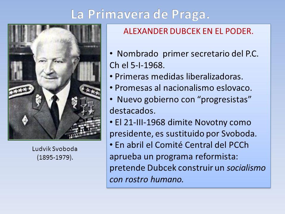 ALEXANDER DUBCEK EN EL PODER. Nombrado primer secretario del P.C. Ch el 5-I-1968. Primeras medidas liberalizadoras. Promesas al nacionalismo eslovaco.