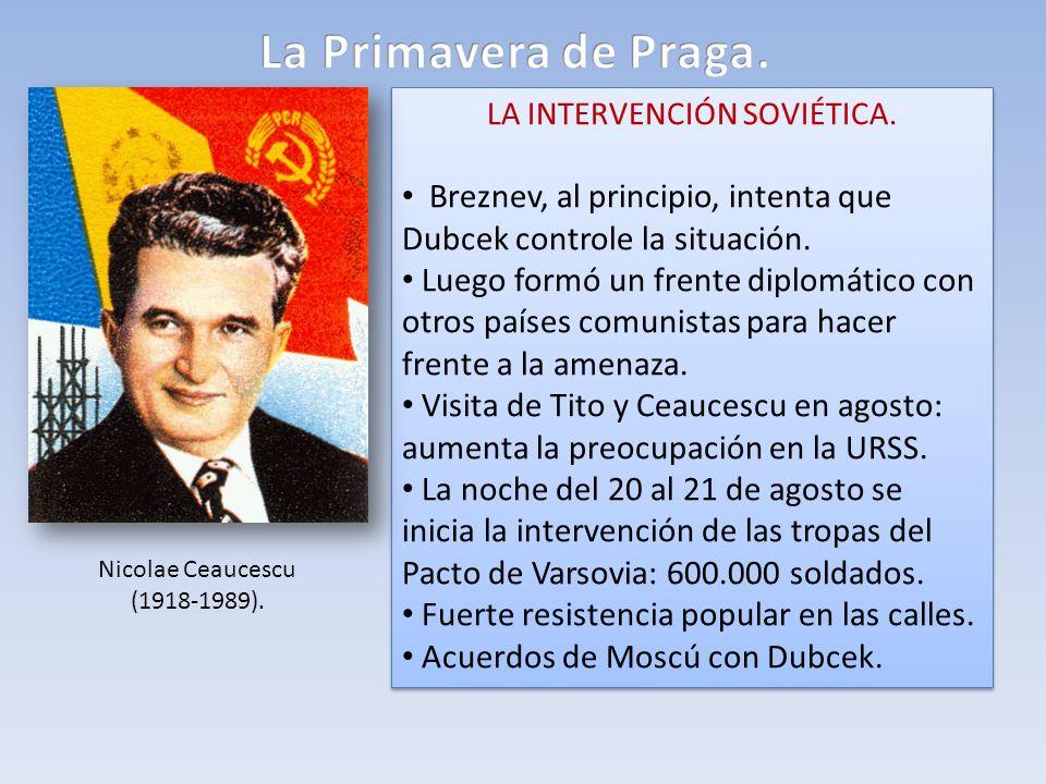 LA INTERVENCIÓN SOVIÉTICA. Breznev, al principio, intenta que Dubcek controle la situación. Luego formó un frente diplomático con otros países comunis