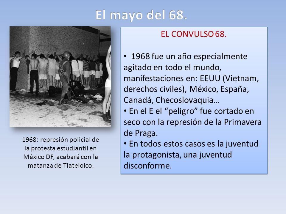 EL CONVULSO 68. 1968 fue un año especialmente agitado en todo el mundo, manifestaciones en: EEUU (Vietnam, derechos civiles), México, España, Canadá,