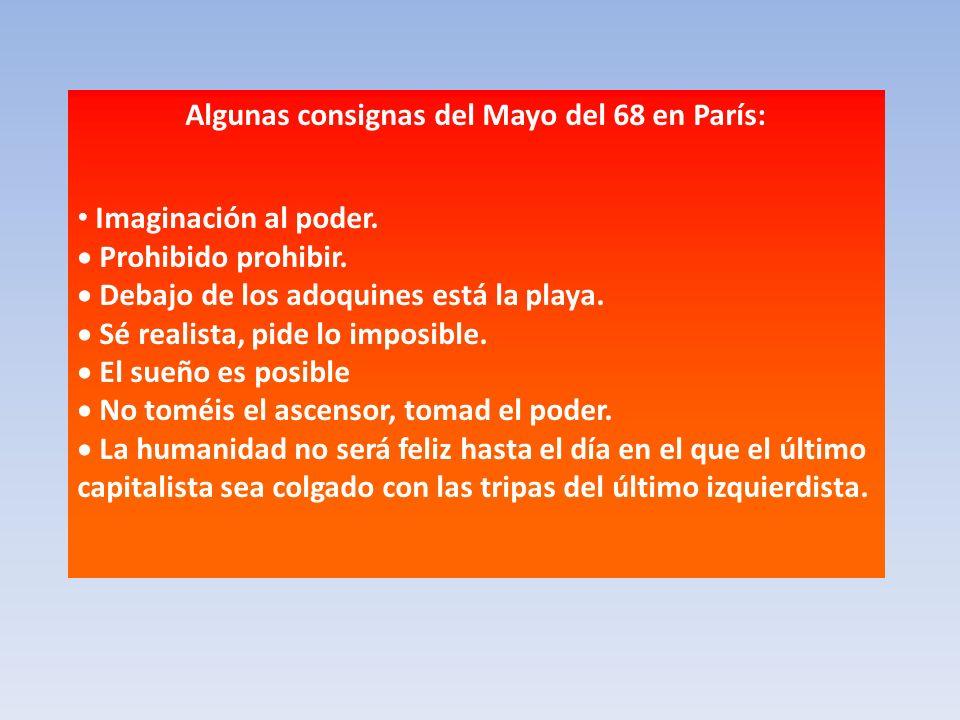 Algunas consignas del Mayo del 68 en París: Imaginación al poder. Prohibido prohibir. Debajo de los adoquines está la playa. Sé realista, pide lo impo