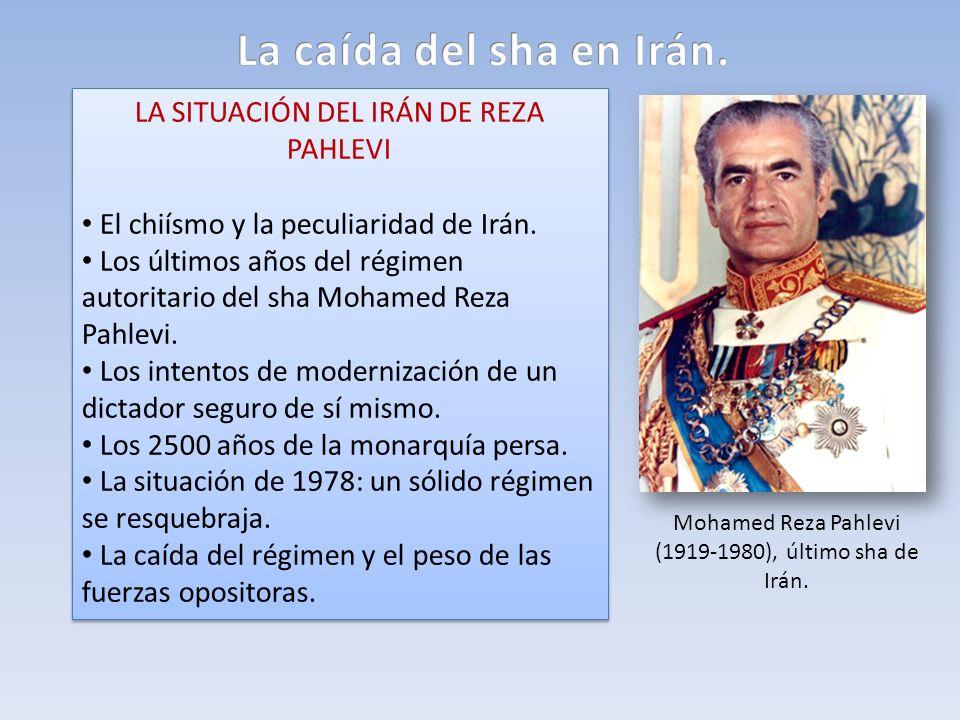 LA SITUACIÓN DEL IRÁN DE REZA PAHLEVI El chiísmo y la peculiaridad de Irán. Los últimos años del régimen autoritario del sha Mohamed Reza Pahlevi. Los
