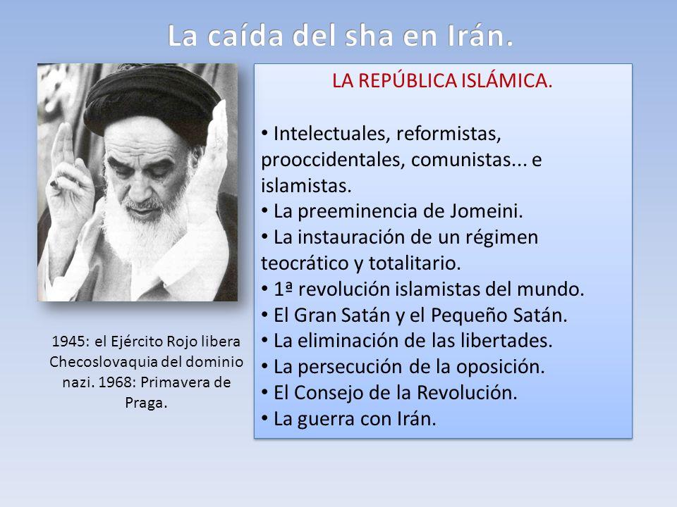 LA REPÚBLICA ISLÁMICA. Intelectuales, reformistas, prooccidentales, comunistas... e islamistas. La preeminencia de Jomeini. La instauración de un régi