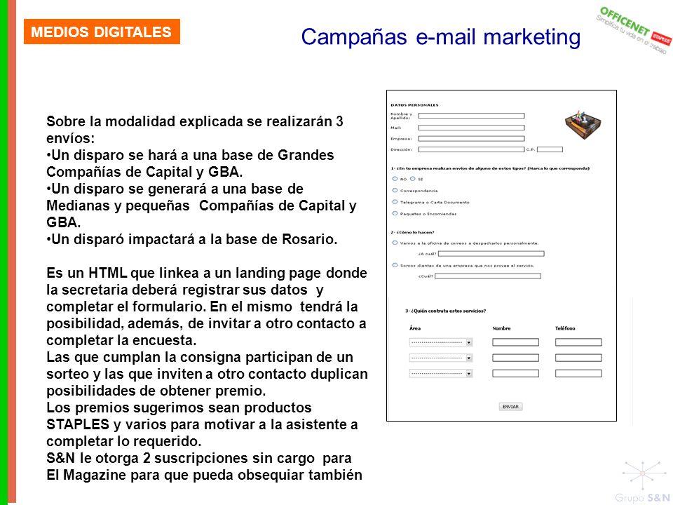 MEDIOS DIGITALES Campañas e-mail marketing Sobre la modalidad explicada se realizarán 3 envíos: Un disparo se hará a una base de Grandes Compañías de Capital y GBA.