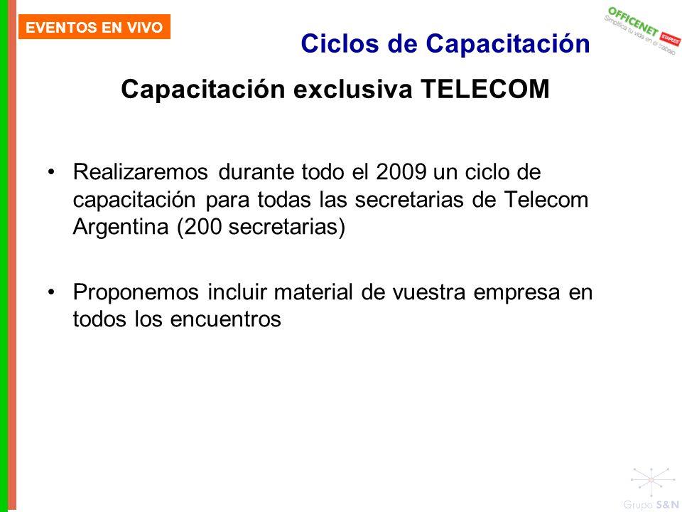 Ciclos de Capacitación EVENTOS EN VIVO Capacitación exclusiva TELECOM Realizaremos durante todo el 2009 un ciclo de capacitación para todas las secretarias de Telecom Argentina (200 secretarias) Proponemos incluir material de vuestra empresa en todos los encuentros