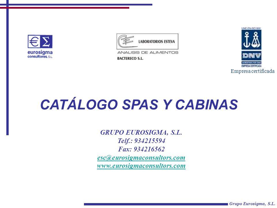 CATÁLOGO SPAS Y CABINAS Grupo Eurosigma, S.L. Empresa certificada GRUPO EUROSIGMA, S.L.
