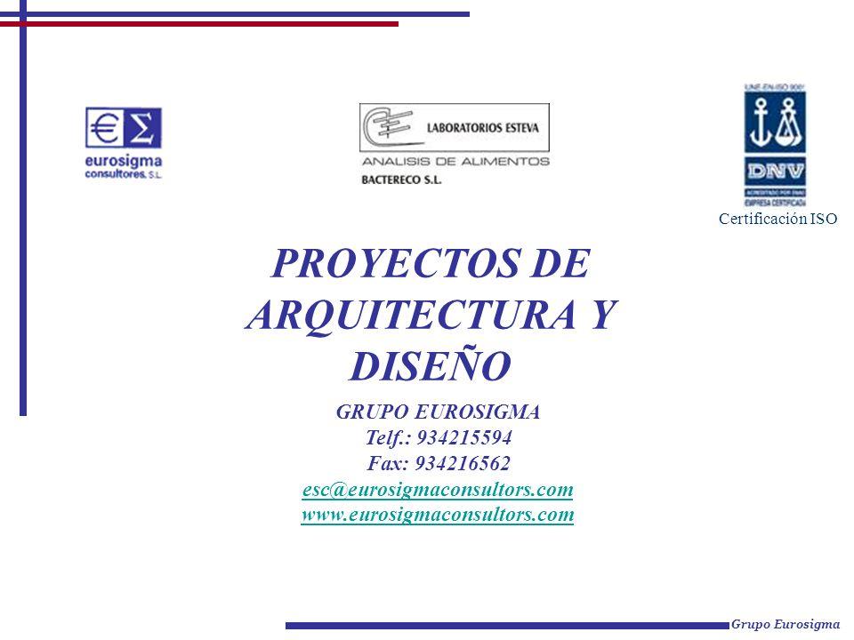 PROYECTOS DE ARQUITECTURA Y DISEÑO Grupo Eurosigma Certificación ISO GRUPO EUROSIGMA Telf.: 934215594 Fax: 934216562 esc@eurosigmaconsultors.com www.e