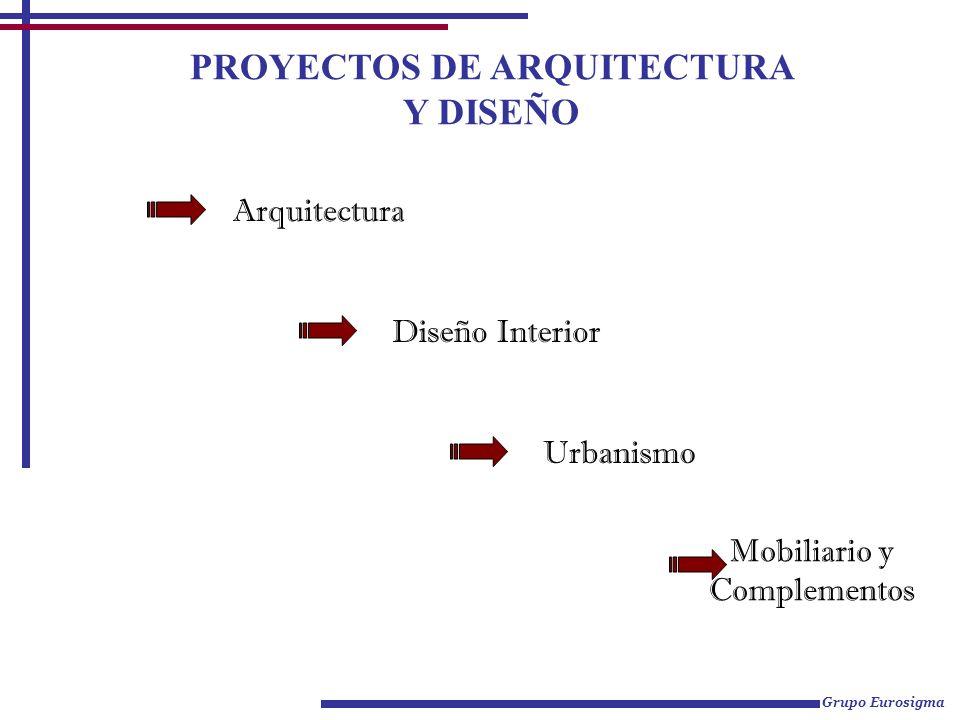 PROYECTOS DE ARQUITECTURA Y DISEÑO Mobiliario y Complementos Grupo Eurosigma Arquitectura Urbanismo Diseño Interior