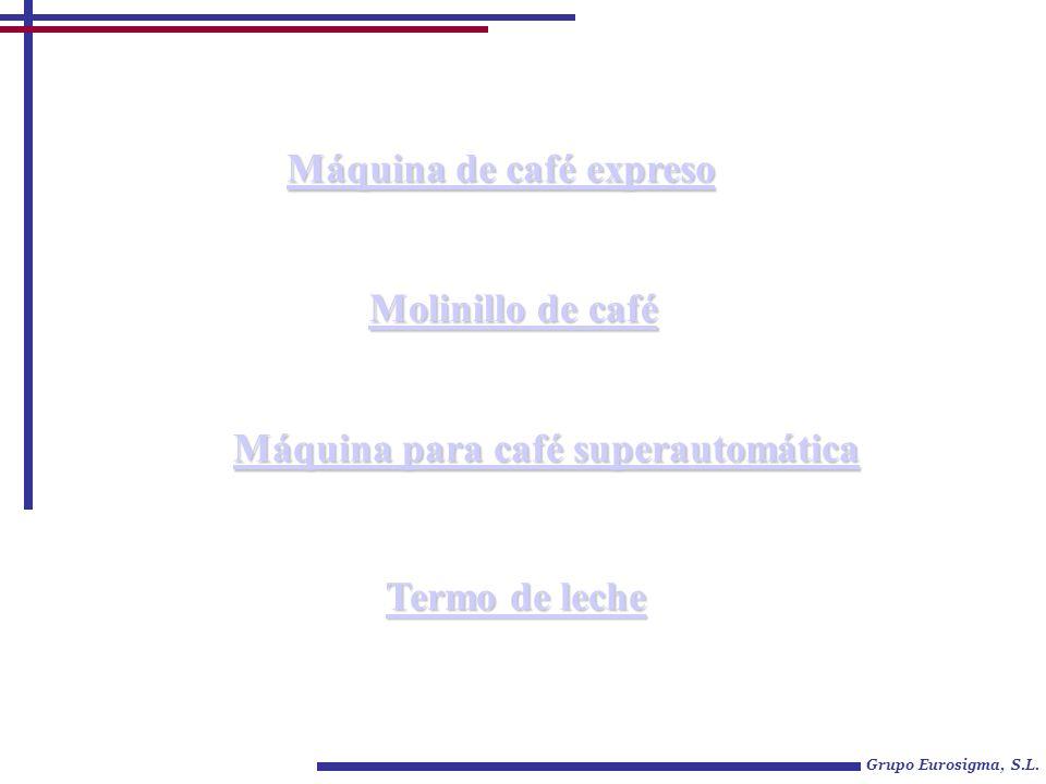Grupo Eurosigma, S.L. Máquina de café expreso Máquina de café expreso Molinillo de café Molinillo de café Máquina para café superautomática Máquina pa