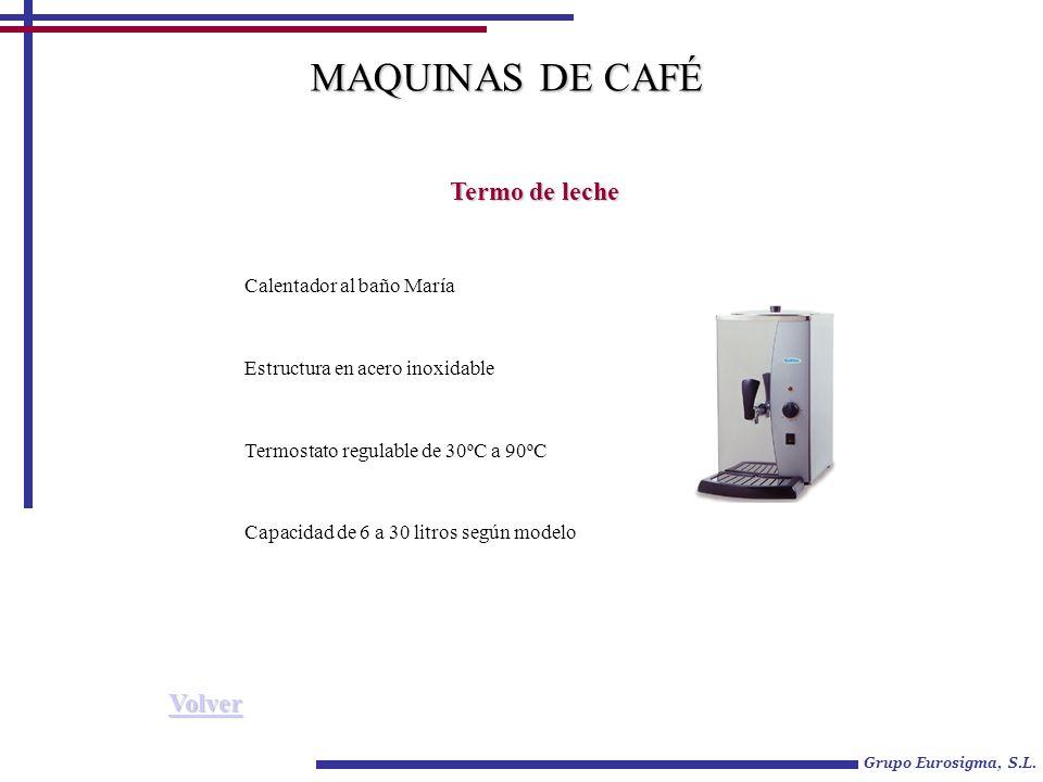 Grupo Eurosigma, S.L. Termo de leche MAQUINAS DE CAFÉ Calentador al baño María Estructura en acero inoxidable Termostato regulable de 30ºC a 90ºC Capa