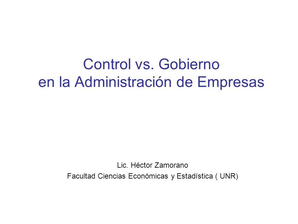 Control vs. Gobierno en la Administración de Empresas Lic. Héctor Zamorano Facultad Ciencias Económicas y Estadística ( UNR)