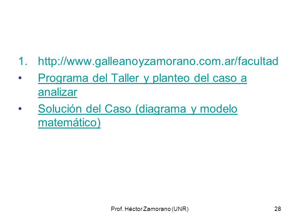 Prof. Héctor Zamorano (UNR)28 1.http://www.galleanoyzamorano.com.ar/facultad Programa del Taller y planteo del caso a analizarPrograma del Taller y pl