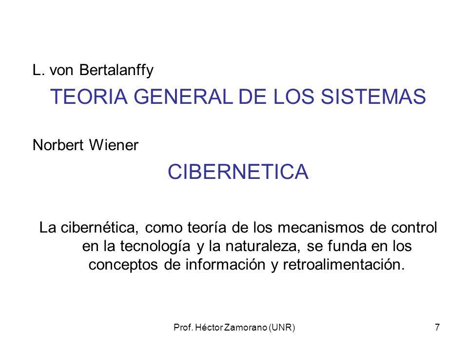 Prof. Héctor Zamorano (UNR)7 L. von Bertalanffy TEORIA GENERAL DE LOS SISTEMAS Norbert Wiener CIBERNETICA La cibernética, como teoría de los mecanismo