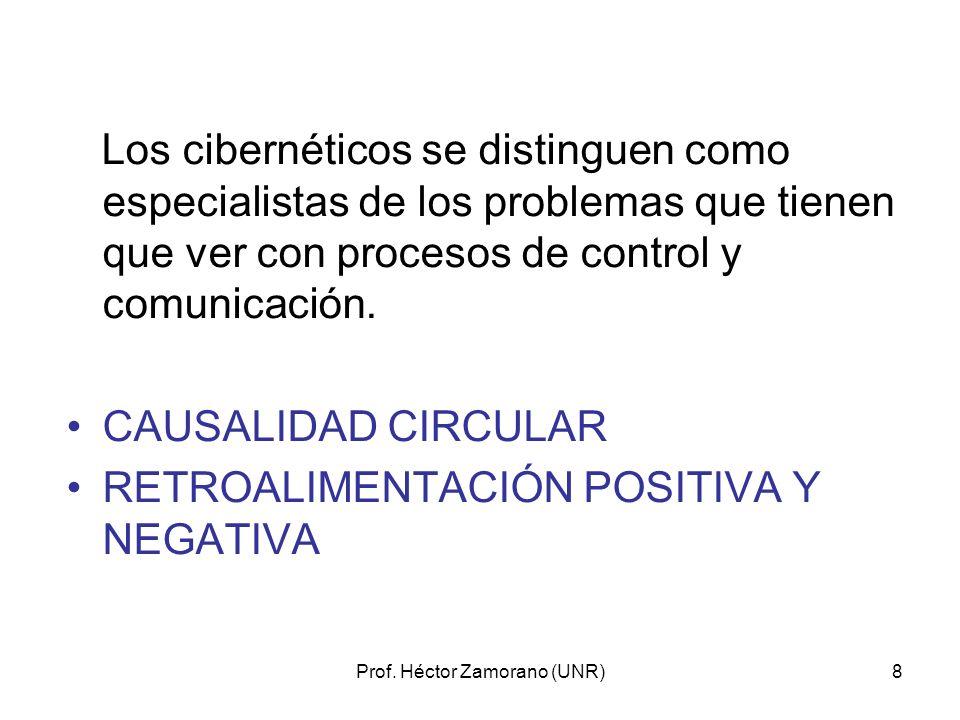 Prof. Héctor Zamorano (UNR)8 Los cibernéticos se distinguen como especialistas de los problemas que tienen que ver con procesos de control y comunicac