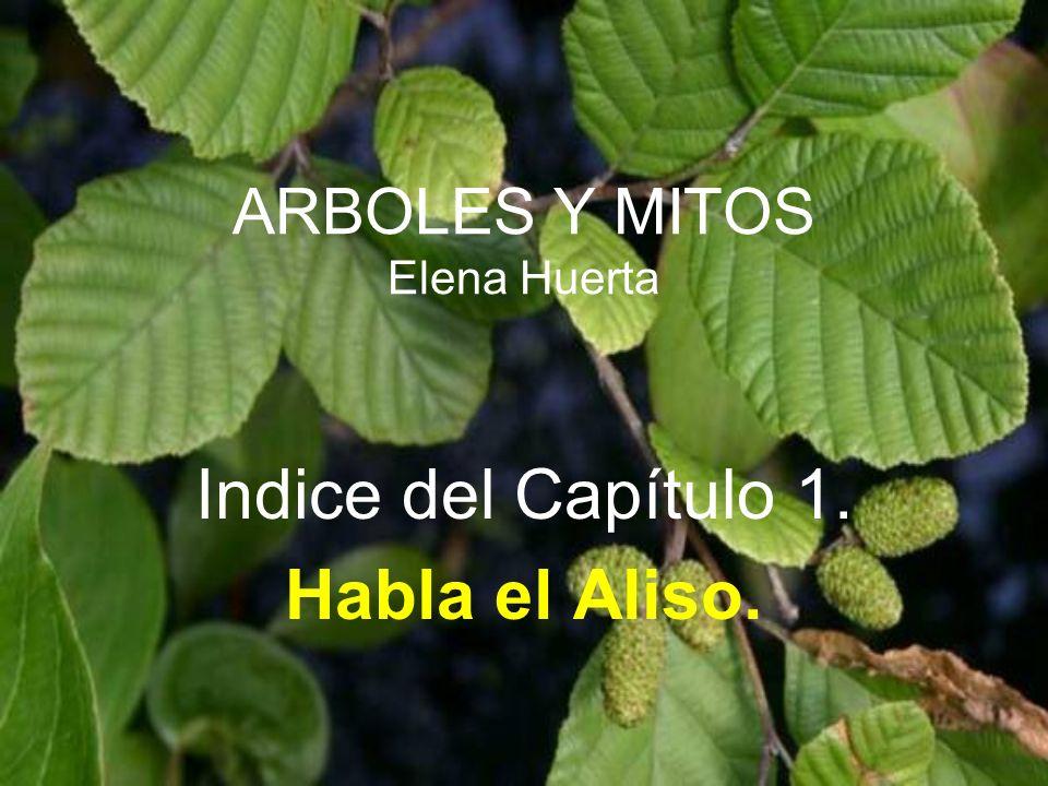 ARBOLES Y MITOS Elena Huerta Indice del Capítulo 1. El Aliso presenta a la asamblea Arbórea
