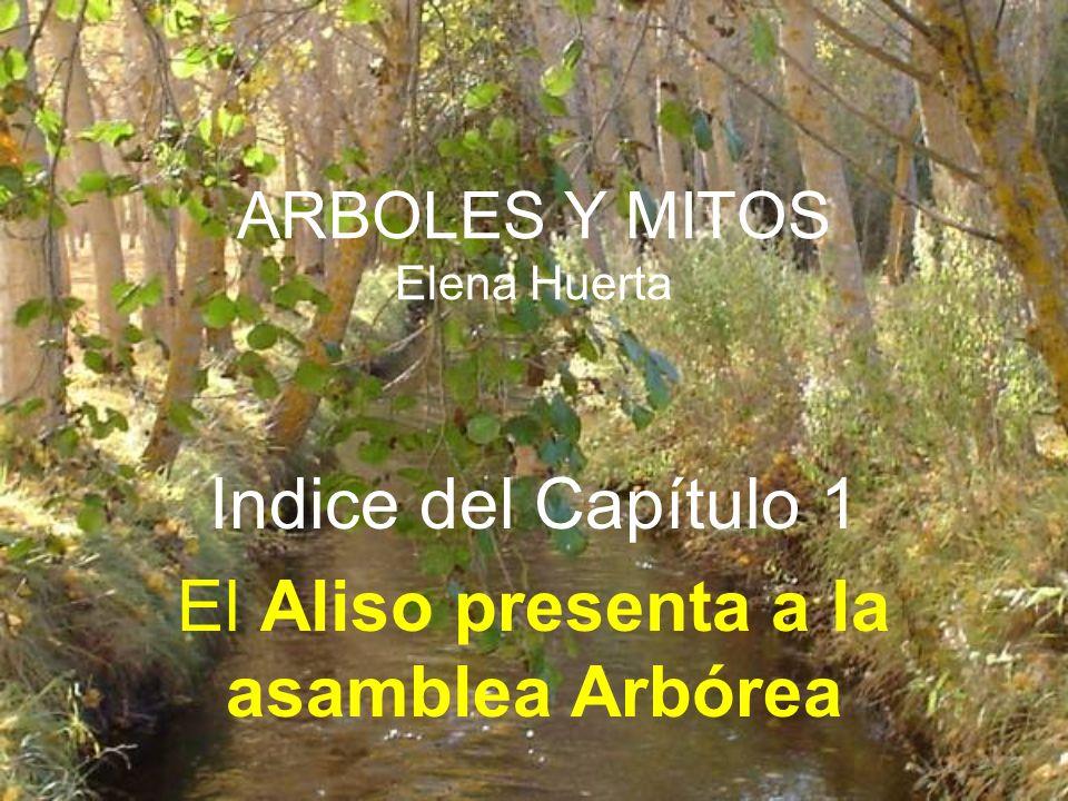 ARBOLES Y MITOS Elena Huerta Indice del Capítulo 1 El Aliso presenta a la asamblea Arbórea