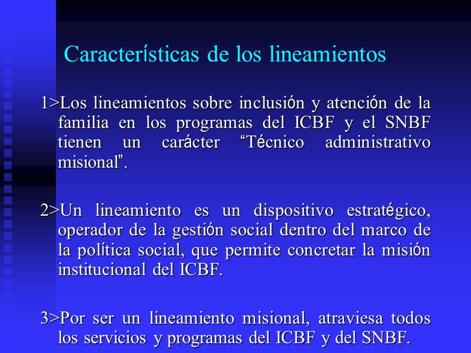 Caracter í sticas de los lineamientos 1>Los lineamientos sobre inclusi ó n y atenci ó n de la familia en los programas del ICBF y el SNBF tienen un ca