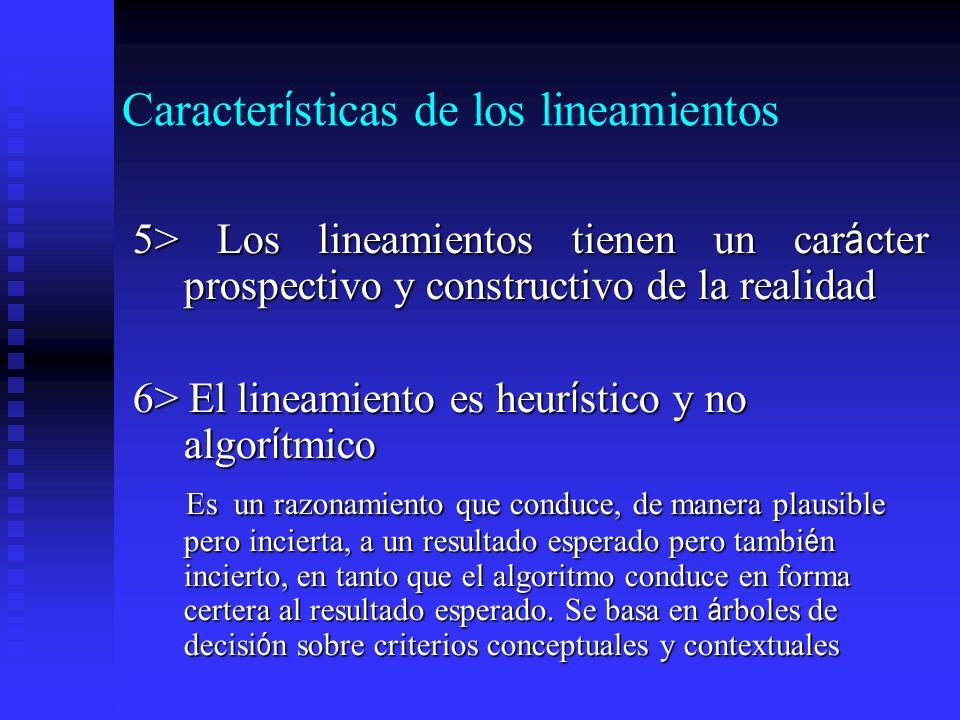 Caracter í sticas de los lineamientos 5> Los lineamientos tienen un car á cter prospectivo y constructivo de la realidad 6> El lineamiento es heur í s