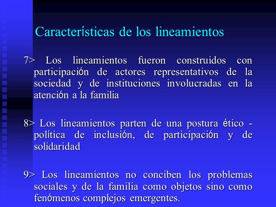 Caracter í sticas de los lineamientos 7> Los lineamientos fueron construidos con participaci ó n de actores representativos de la sociedad y de instit