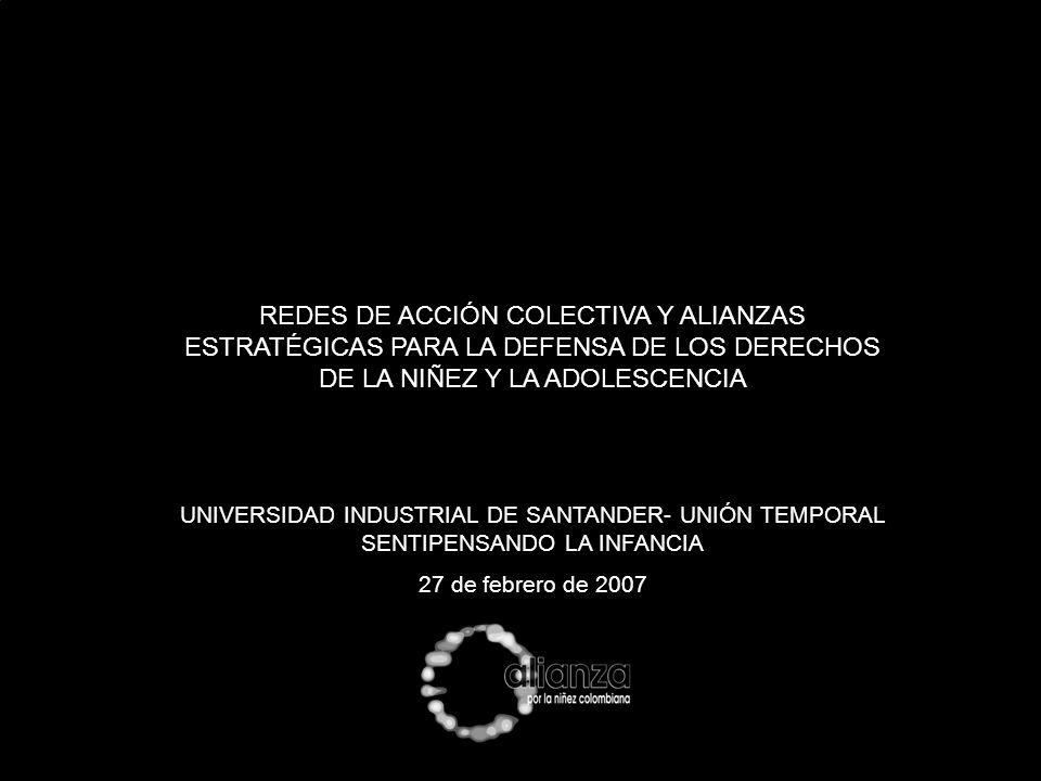 REDES DE ACCIÓN COLECTIVA Y ALIANZAS ESTRATÉGICAS PARA LA DEFENSA DE LOS DERECHOS DE LA NIÑEZ Y LA ADOLESCENCIA UNIVERSIDAD INDUSTRIAL DE SANTANDER- U