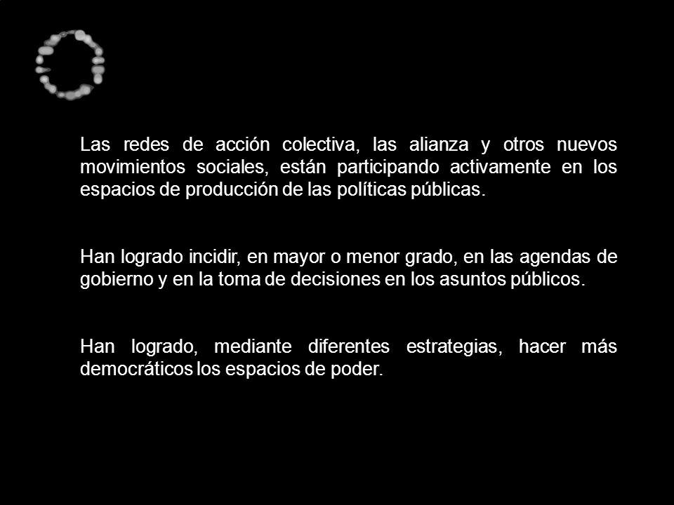 Las redes de acción colectiva, las alianza y otros nuevos movimientos sociales, están participando activamente en los espacios de producción de las po
