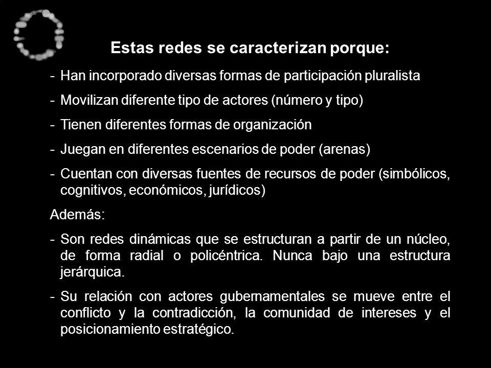 Estas redes se caracterizan porque: -Han incorporado diversas formas de participación pluralista -Movilizan diferente tipo de actores (número y tipo)