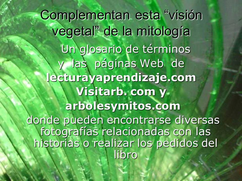 Complementan esta visión vegetal de la mitología Un glosario de términos y las páginas Web de lecturayaprendizaje.com Visitarb.