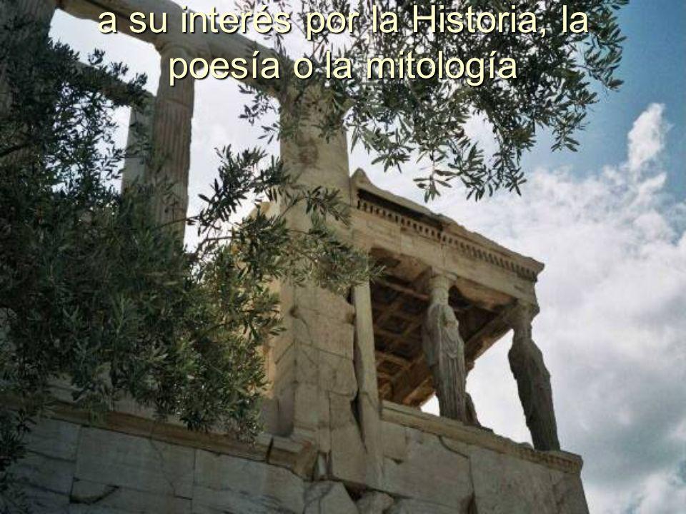 a su interés por la Historia, la poesía o la mitología