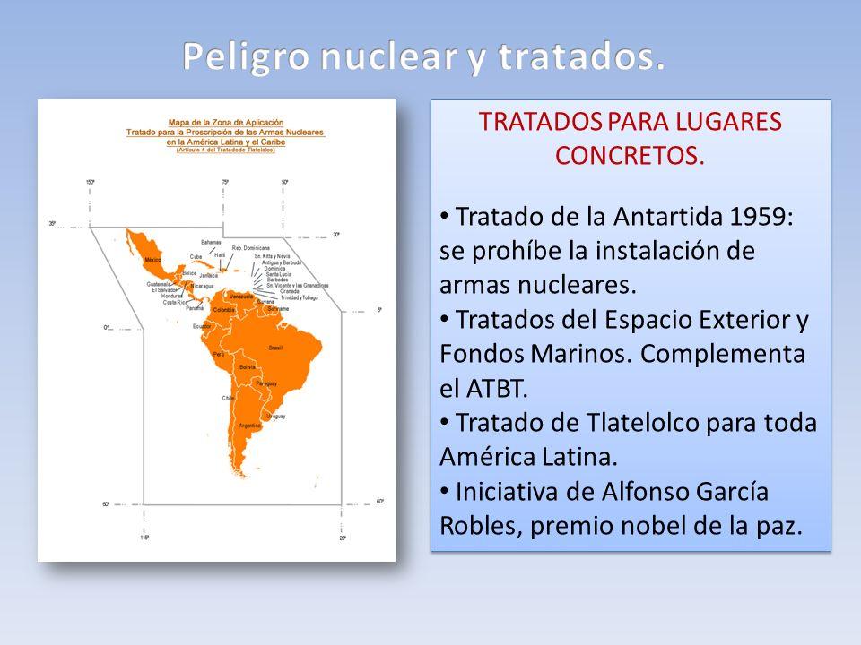 TRATADOS PARA LUGARES CONCRETOS. Tratado de la Antartida 1959: se prohíbe la instalación de armas nucleares. Tratados del Espacio Exterior y Fondos Ma