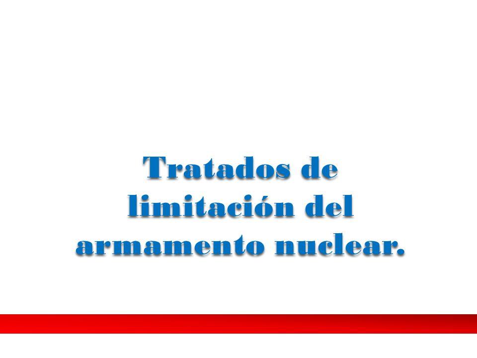Tratados de limitación del armamento nuclear.