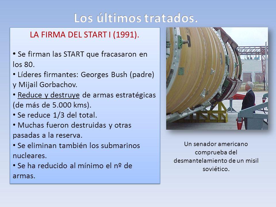 LA FIRMA DEL START I (1991). Se firman las START que fracasaron en los 80. Líderes firmantes: Georges Bush (padre) y Mijail Gorbachov. Reduce y destru