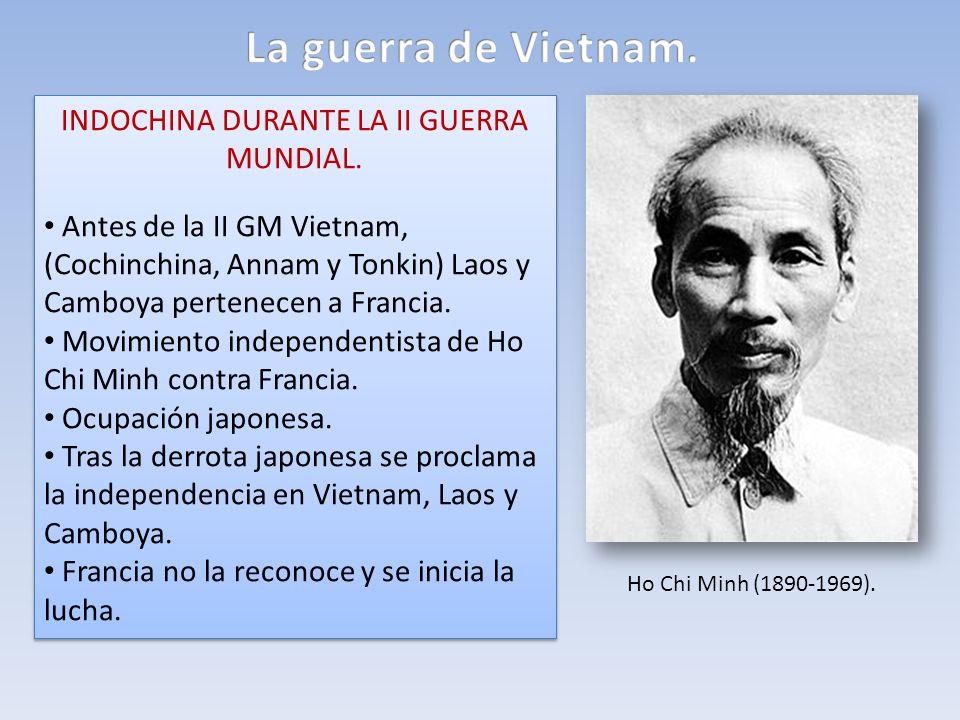 INDOCHINA DURANTE LA II GUERRA MUNDIAL. Antes de la II GM Vietnam, (Cochinchina, Annam y Tonkin) Laos y Camboya pertenecen a Francia. Movimiento indep