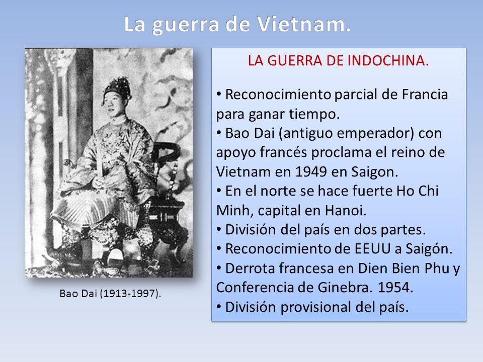 LA GUERRA DE INDOCHINA. Reconocimiento parcial de Francia para ganar tiempo. Bao Dai (antiguo emperador) con apoyo francés proclama el reino de Vietna