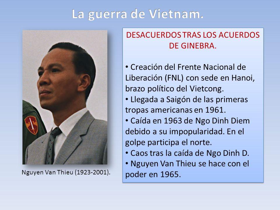 DESACUERDOS TRAS LOS ACUERDOS DE GINEBRA. Creación del Frente Nacional de Liberación (FNL) con sede en Hanoi, brazo político del Vietcong. Llegada a S