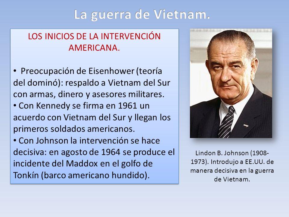 LOS INICIOS DE LA INTERVENCIÓN AMERICANA. Preocupación de Eisenhower (teoría del dominó): respaldo a Vietnam del Sur con armas, dinero y asesores mili