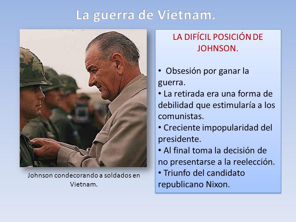 LA DIFÍCIL POSICIÓN DE JOHNSON. Obsesión por ganar la guerra. La retirada era una forma de debilidad que estimularía a los comunistas. Creciente impop