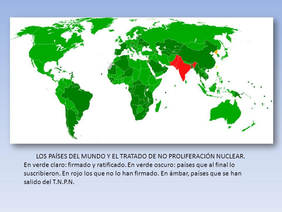 LOS PAÍSES DEL MUNDO Y EL TRATADO DE NO PROLIFERACIÓN NUCLEAR. En verde claro: firmado y ratificado. En verde oscuro: países que al final lo suscribie