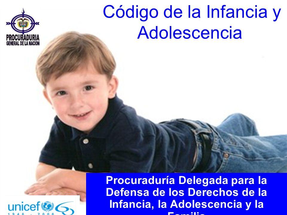 Código de la Infancia y Adolescencia Procuraduría Delegada para la Defensa de los Derechos de la Infancia, la Adolescencia y la Familia