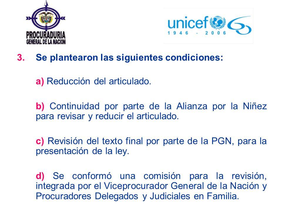 3.Se plantearon las siguientes condiciones: a) Reducción del articulado. b) Continuidad por parte de la Alianza por la Niñez para revisar y reducir el