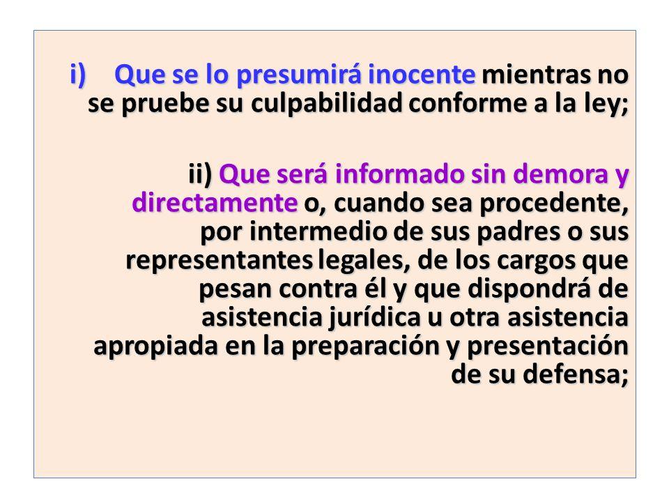 i)Que se lo presumirá inocente mientras no se pruebe su culpabilidad conforme a la ley; ii) Que será informado sin demora y directamente o, cuando sea