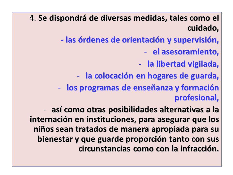 4. Se dispondrá de diversas medidas, tales como el cuidado, - las órdenes de orientación y supervisión, -el asesoramiento, -la libertad vigilada, -la