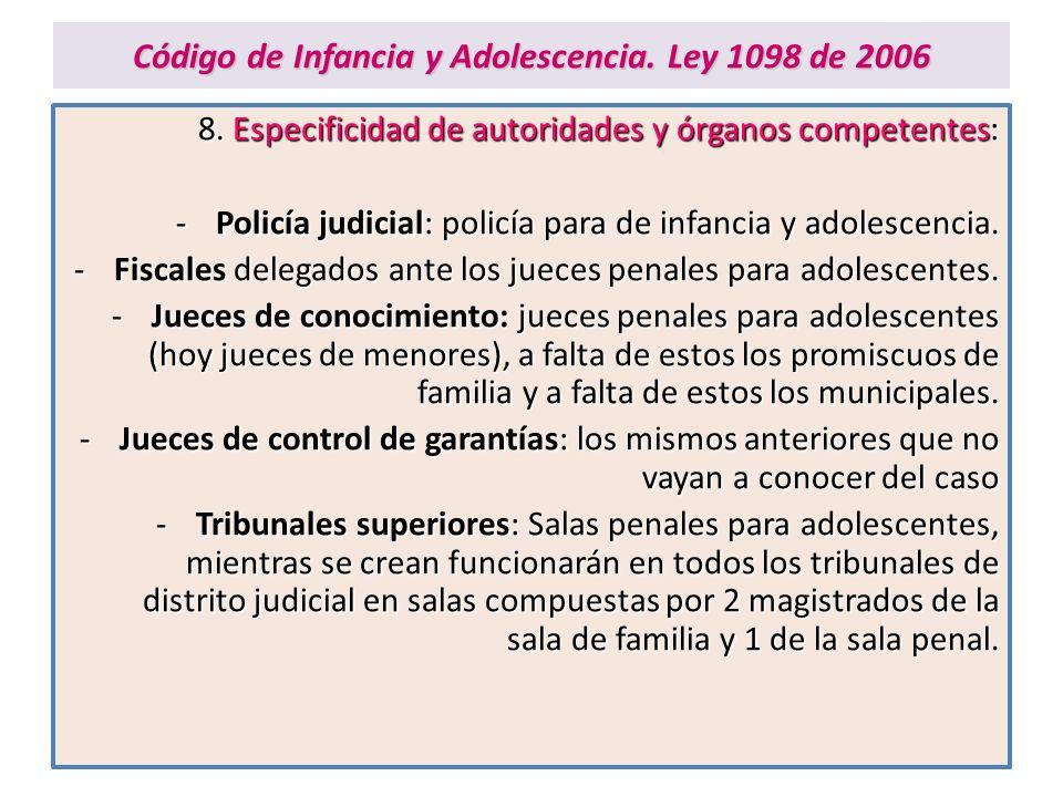 Código de Infancia y Adolescencia. Ley 1098 de 2006 8. Especificidad de autoridades y órganos competentes: -Policía judicial: policía para de infancia